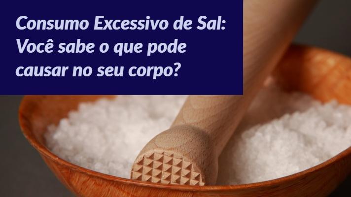 Consumo Excessivo de Sal: Você sabe o que pode causar no seu corpo?